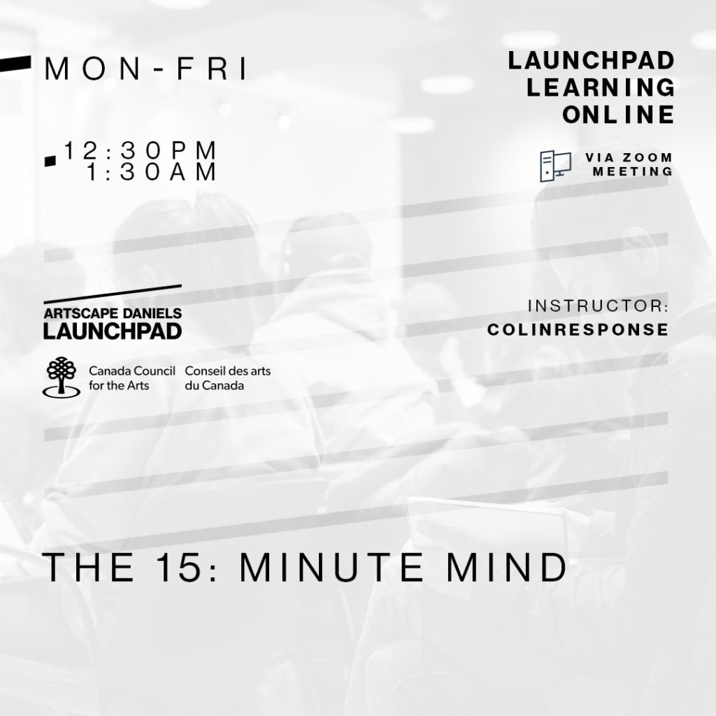 Artscape Daniels Launchpad The 15: Minute Mind