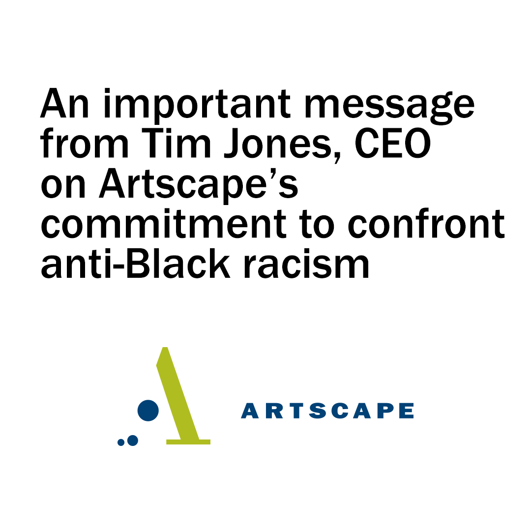 An Important Message From Tim Jones, CEO On Artscape's Commitment To Confront Anti-Black Racism