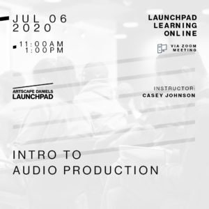 Artscape Daniels Launchpad Digital Media Lab workshop on audio production